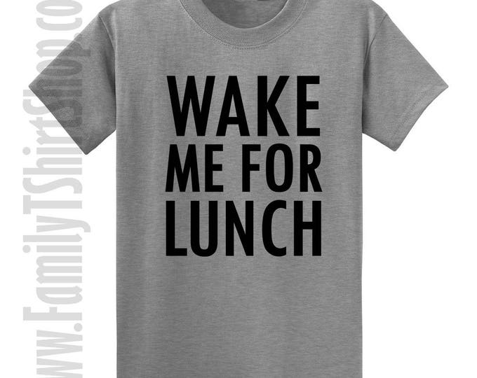 Wake Me For Lunch T-shirt