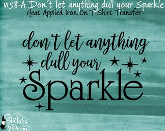 v158-A# IRON ON Don't let anything dull your Sparkle Heat Applied T-Shirt Fabric Transfer Decal