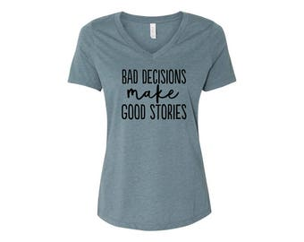 Bella and Canvas V-neck/ Bad decisions make good stories/ funny shirt/ Funny v-neck/ Bad decisions