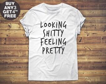 Looking Shitty Feeling Pretty Tshirt Fashion Tees Hipster Shirt Cool Graphic Tshirt Tumblr Shirt Gift Funny Design Shirt Men Shirt Tee Women