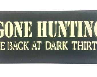 Gone hunting, be back at dark thirty,man cave decor,garage decor,hunters,gifts for hunters,woodsman,deer hunting,moose hunters,elk hunters
