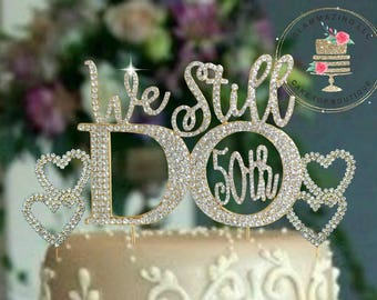 50th Wedding Anniversary GOLD OR 60th silver Cake topper ©We Still Do  vow renewal Rhinestone cake decoration