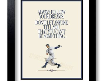 Always follow your dreams.  Don't let anyone  tell you  that you can't  be something.  ~Alex Rodriguez