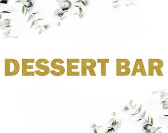DESSERT BAR (F5) - glitter banner / wedding / engagement / bridal shower / bachelorette / dessert bar / sweets table decor