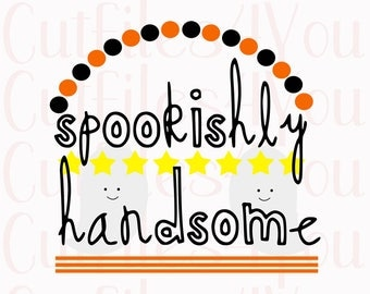 Spookishly Handsome SVG, Boys Halloween SVG, Fun Halloween design, Ghosts and spook, Spooky svg, HTV Ready Design, Cut ready files