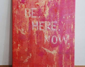 Printing on canvas: Be. here. Now.