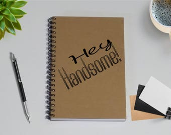 Writing Journal Notebook - Hey Handsome - 5 x 7 Journal, Notebook, Diary, Sketchbook, Hello Handsome, To Do List Notebook, Memory book