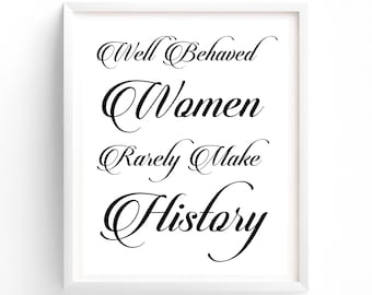 Well Behaved Women Rarely Make History Calligraphy  Black and White, Digital Download