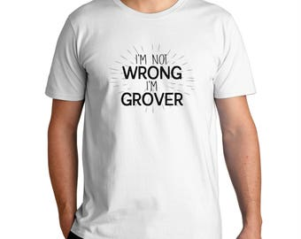 I'M Not Wrong I'M Grover T-Shirt