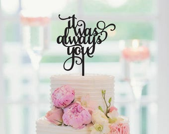 Wedding Cake Topper, It was always you, Engagement Cake Topper, Anniversary Cake Topper, Vow Renewal Cake Topper, 131