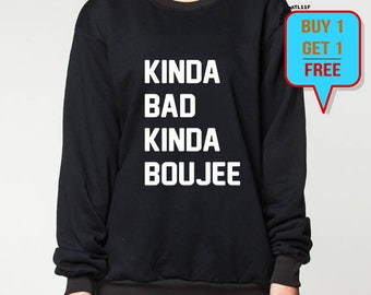 Kinda Bad Kinda Boujee sweatshirt sweater Bad and Boujee funny sweatshirts grey black S M L XL