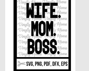 Wife. Mom. Boss. SVG , PNG, pdf, dxf, eps; Wife Mom Boss Cutting File; Mom svg; Wife svg; Self Employed SVG, Lipsense svg; beachbody svg