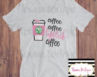 Lipstick shirt, women's coffee shirt, coffee monogram, lipstick monogram, womens vinyl shirt, womens monogram shirt, coffee tshirt, lipstick