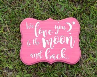 We Love you to the Moon and Back - 9x12 Nursery/Kids Room/Wall Art Sign, Baby's Room. Hand Painted - Custom Made