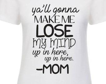make me lose my mind - fun shirts for mom - ya'll gonna make me - lose my mind - fun gifts - gifts for mom