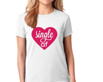 Single AF Valentines Day Shirt - Funny Vday Shirt Gift - Gifts Under 25 - Friend Gift - Bestie Gift - Singles Awareness Day Shirt - Vday