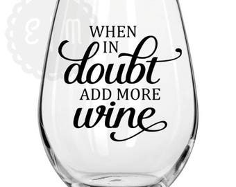 When in doubt, add more wine - 21 oz. stemless wine glass