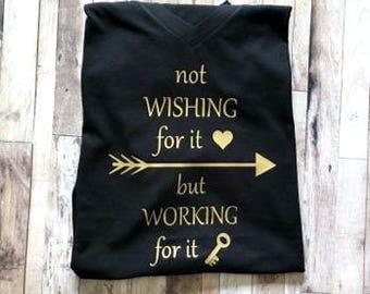 Not Wishing For It But Working For It - Womens Shirt - Inspirational Shirt