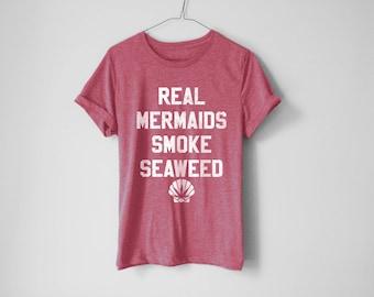 Real Mermaids Shirt | Weed Shirt | Stoner Shirt | 420 Shirt | Ganja Shirt | Funny Shirt | Trendy Shirt | Cannabis Shirt | Seaweed | 420