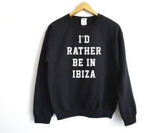 I'D Rather Be In Ibiza Sweater - Ibiza Sweater - Travel Sweater - Ibiza Lover - Surf Sweater - Ibiza Party Shirt - Ibiza - Tumblr Sweater