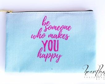 Positive Inspiration Quote, Gifts for Teen Girls Makeup Bag, Happy Art Bag, Accessory Pouch Purse, Make Up Bag, Personalized Zipper Pouch