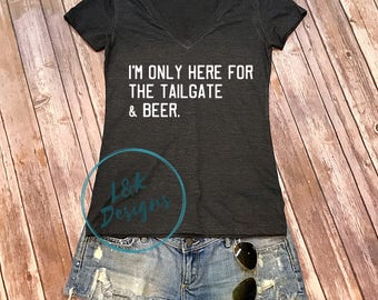 I'm Only Here For The Tailgate And Beer Shirt / Football Shirt / Tailgate Shirt / College Football / College Team / Game Day Shirt