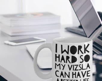 """Vizsla Mug """"I Work Hard So My Vizsla Can Have A Better Life"""" Vizsla Coffee Mug - Vizsla Gifts"""