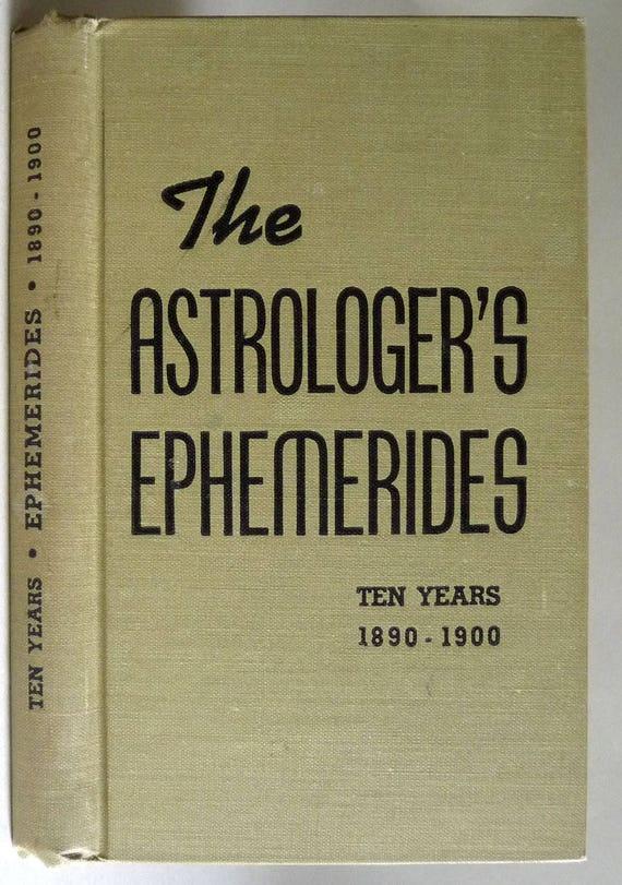 The Astrologer's Ephemerides: 1890 to 1900 The Aries Press Horoscope