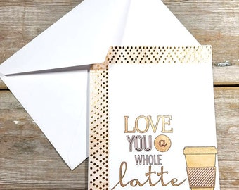 Coffee Card - Love You a Latte - Coffee Lovers Card - Friendship Card - Best Friend Greeting Card - Coffee Greeting Card - Just Because
