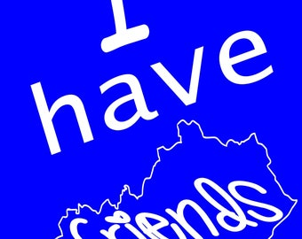 I Have Friends In Kentucky Shirt