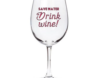Save water drink wine decal, Save Water, Drink Wine, Wine glass decal, glass decal, wine decal, barware decal, Tervis decal