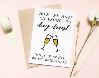 now we have an excuse to day drink card, funny card, bridesmaid proposal card, wedding card, will you be my bridesmaid card / SKU: LNBM06