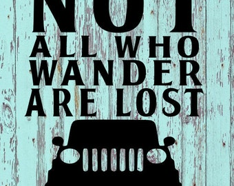 Not All Who Wander are Lost Decal/Wanderer/Jeep Wanderer/Jeep/Jeeps/Jeep Decals