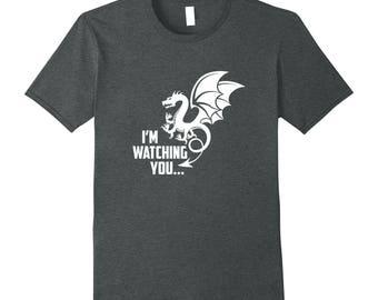 Shirt With Dragon - Dragon Gift Idea - Dragon Tee Shirt - Funny Dragon T Shirt - Mythical Tee - I'm Watching You