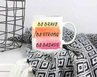 Be Brave Coffee Mug, Be Badass Coffee Mug, Strong women, gifts for her, Motivational coffee mug, Self-esteem, Mom Boss coffee cup, Be strong
