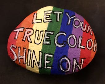 Let Your True Color Shine On Painted Rock, Paperweight, Collectible & Decor