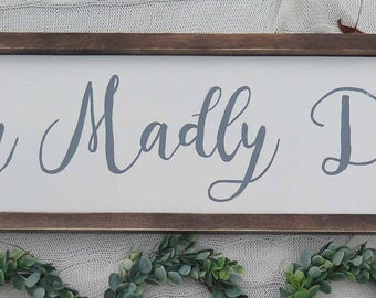 Truly Madly deeply farmhouse sign