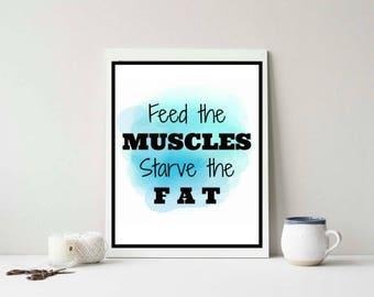 Feed the Muscles Starve the Fat. Motivational Funny Wall Decor. Wall Printable. 8x10in. Digital Download.