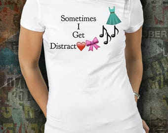 """Unique Gift Idea - Funny Tshirt For Girl or Lady - """"Sometimes I Get Distract***""""Women Sizes Tshirt for Anyone Who Gets Distracted-3 colors"""