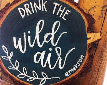 Drink the Wild Air | Wood Slice Quote | Emerson Quote | Life Quote | Quote on Wood | Wood Slice Sign | Tahoe Art | Hand Lettered Quote
