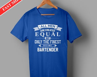 Bartender shirts - Bartender gifts - All men are created equal but only the finest become bartender tee shirt for men - gift for bartender