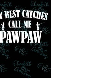 My Best Catches Call Me Pawpaw