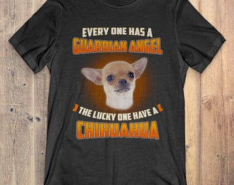 Chihuahua Custom Dog T-Shirt Gift: Everyone Has A Guardian Angel The Lucky One Have A Chihuahua