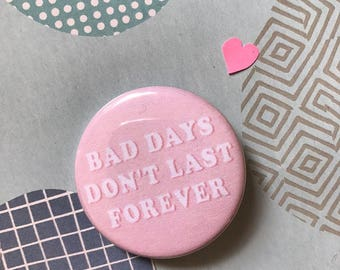 Bad Days Don't Last Forever pinback button