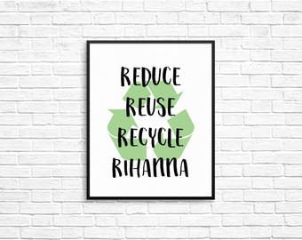 Broad City Reduce Reuse Recycle Rihanna 8x10 Print - Broad City Art, Broad City Poster, Broad City Decor, Broad City Print - Abbi, Ilana