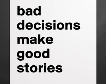 Poster - bad decisions make good stories