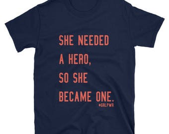 She needed a hero so she became one, Women's Rights T-shirt, Feminism, equal rights, resist,