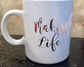 Makers Life Mug | Coffee and Tea Mug | Craft Mug | Ready To Ship