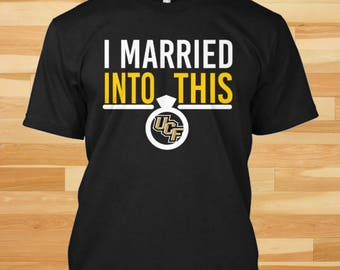 I Married Into This, UCF Knights, Ucf Knights Shirt, Ucf Knights Tshirt, Ucf Knights Gift, Ucf Gift, Knights Gift