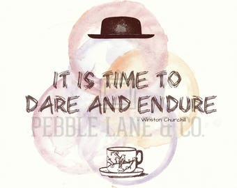 "Original Watercolor Quote Print, Winston Churchill, ""It is time to dare and endure"""